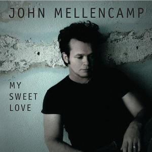 John Mellencamp My Sweet Love