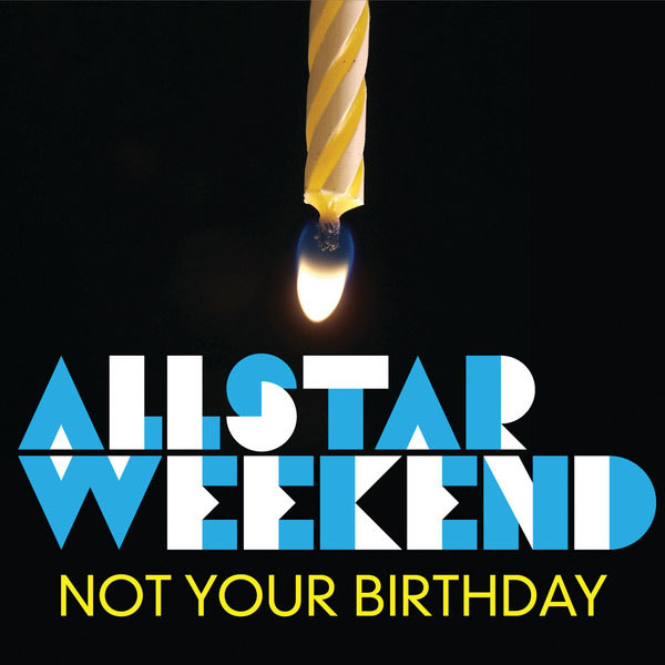 Allstar Weekend Not_Your_Birthday_-_Single